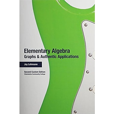 Elementary Algebra: Graphs and Authentic Applications (2nd Edition), New Book (9781256717133)