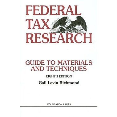 Federal Tax Research: Guide to Materials and Techniques, 8th Edition, (9781599417424)