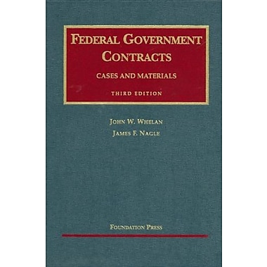 Whelan and Nagle's Federal Government Contracts, Cases and Materials, 3d (University Casebook Series), New Book (9781599412344)