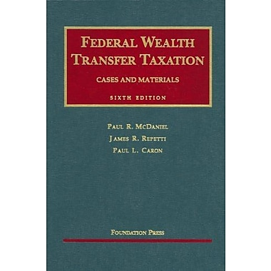 McDaniel, Repetti and Caron's Federal Wealth Transfer Taxation, 6th, New Book (9781599410449)
