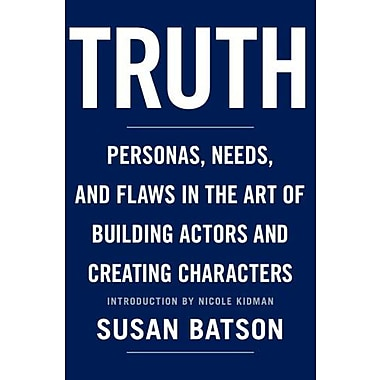 Truth: Personas, Needs, and Flaws in The Art of Building Actors and Creating Characters, Used Book (9781590710531)
