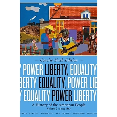 Liberty, Equality, Power: A History of the American People, Volume II: Since 1863, Concise Edition, New Book (9781133947745)