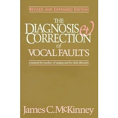 The Diagnosis & Correction of Vocal Faults: A Manual for Teachers of Singing & for Choir Directors, New Book (9781565939400)