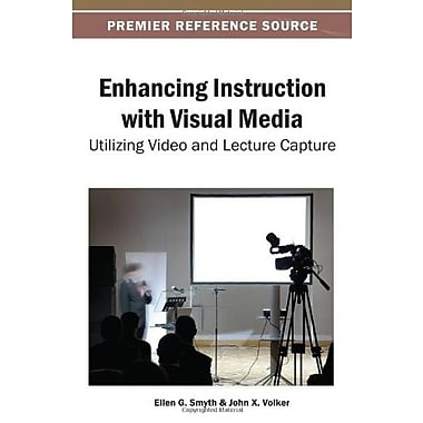 Enhancing Instruction with Visual Media: Utilizing Video and Lecture Capture, New Book (9781466639621)