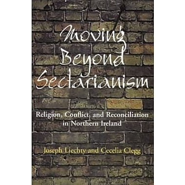 Moving Beyond Sectarianism: Religion, Conflict and Reconciliation in Northe, New Book (9781856073189)