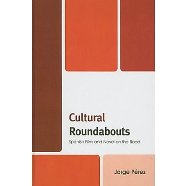 Cultural Roundabouts: Spanish Film and Novel on the Road, New Book (9781611480047)