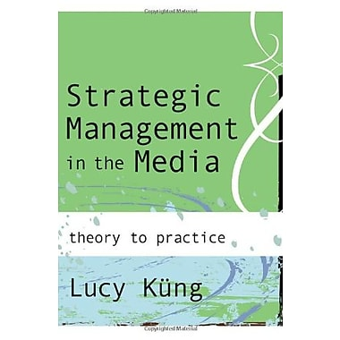 Strategic Management in the Media: Theory to Practice, New Book (9781412903127)