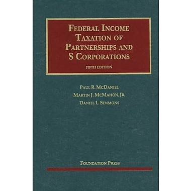 McDaniel, McMahon & Simmons' Federal Income Taxation of Partnerships & S Corporations, New Book (9781609301729)