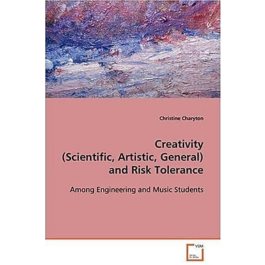 Creativity (Scientific, Artistic, General) and Risk Tolerance - Among Engineering and Music Students, Used Book (9783639087512)