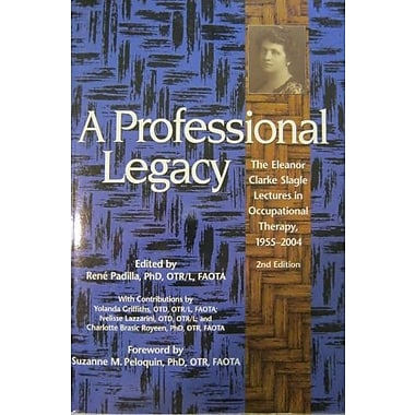 A Professional Legacy: The Eleanor Clarke Lectures in Occupational Therapy, 1955-2004, 2nd Edition, New Book (9781569002001)