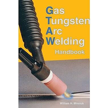 Gas Tungsten Arc Welding Handbook, New Book (9781590705810)