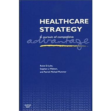 Healthcare Strategy: In Pursuit of Competitive Advantage, New Book (9781567932157)