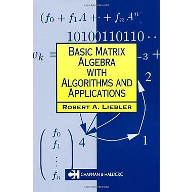 Basic Matrix Algebra with Algorithms and Applications (Chapman Hall/CRC Mathematics Series), New Book (9781584883333)