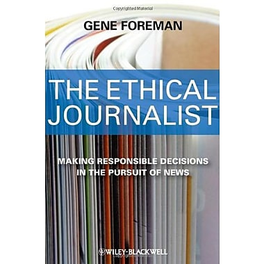 The Ethical Journalist: Making Responsible Decisions in the Pursuit of News, New Book (9781405184458)
