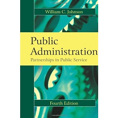 Public Administration: Partnerships in Public Service, New Book (9781577665502)