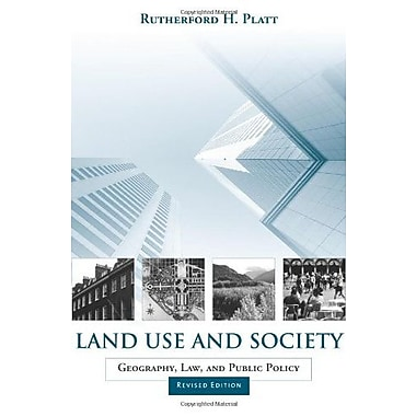 Land Use and Society, Revised Edition: Geography, Law, and Public Policy, New Book (9781559636858)