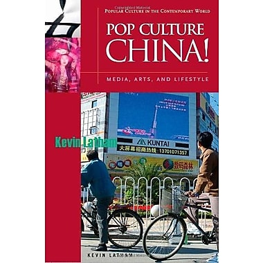Pop Culture China!: Media, Arts, and Lifestyle (Popular Culture in the Contemporary World), New Book (9781851095827)