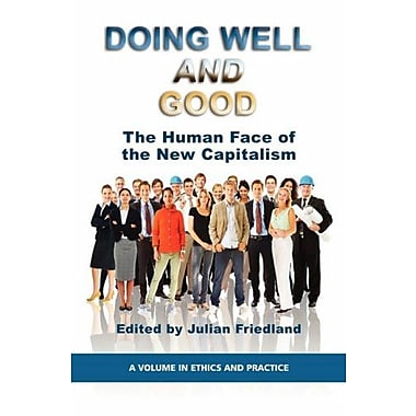 Doing Well and Good: The Human Face of the New Capitalism (PB) (Ethics and Practice), New Book (9781593117870)