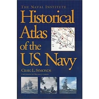 The Naval Institute Historical Atlas of the U.S. Navy, New Book (9781557509840)
