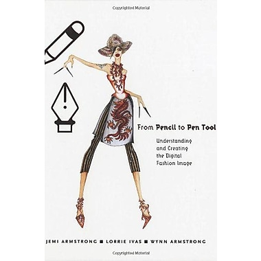 From Pencil to Pen Tool: Understanding & Creating the Digital Fashion Image, New Book (9781563673641)