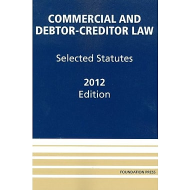 Commercial and Debtor-Creditor Law: Selected Statutes, 2012, New Book (9781609301255)
