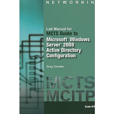 Lab Manual for Tomsho's MCTS Guide to Configuring Microsoft Windows Server 2008 Active Directory (Exam #70-640), New Book