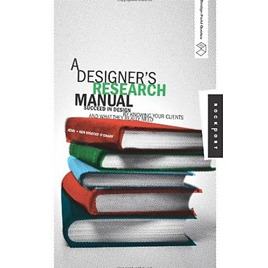 A Designer's Research Manual: Succeed in Design by Knowing Your Clients & What They Really Need, New Book (9781592532575)