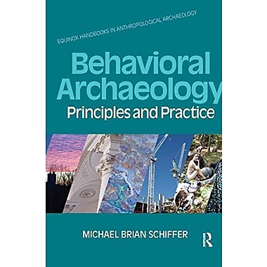 Behavioral Archaeology: Principles and Practice (EQUINOX HANDBOOKS IN ANTHRO ARCH), New Book (9781845532871)