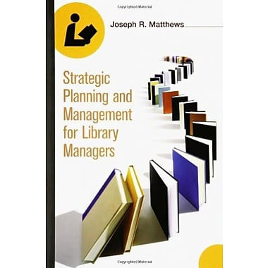 Strategic Planning and Management for Library Managers, New Book (9781591582311)