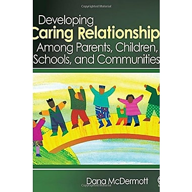 Developing Caring Relationships Among Parents, Children, Schools, and Communities, New Book (9781412927864)