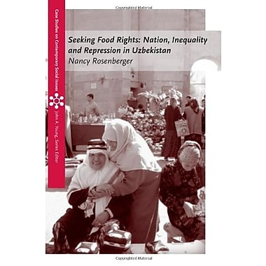 Seeking Food Rights: Nation, Inequality and Repression in Uzbekistan, New Book, (9781111301491)