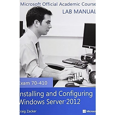 Exam 70-410 Installing and Configuring Windows Server 2012 Lab Manual, New Book, (9781118511589)