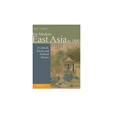 Pre-Modern East Asia: A Cultural, Social, and Political History, Volume I: to 1800, Used Book, (9781133606512)