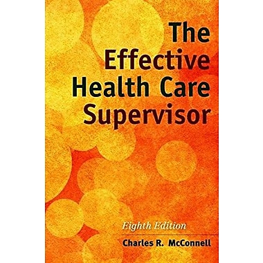 The Effective Health Care Supervisor, New Book, (9781284054415)