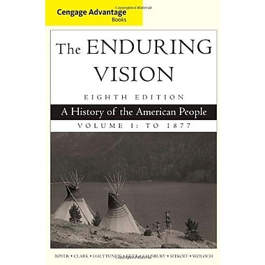 Cengage Advantage Series: The Enduring Vision: A History of the American People, Volume 1, Used Book, (9781285193397)