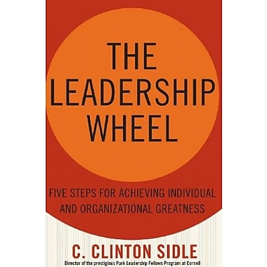 The Leadership Wheel: Five Steps for Achieving Individual and Organizational Greatness, New Book, (9781403969194)
