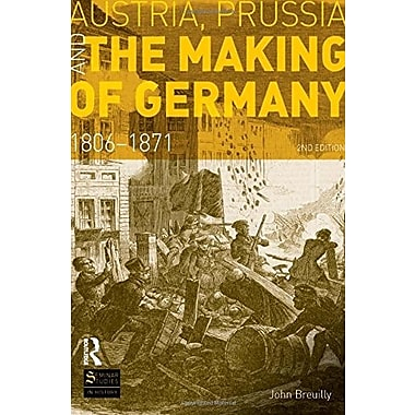 Austria, Prussia and The Making of Germany: 1806-1871 (Seminar Studies), New Book, (9781408272763)
