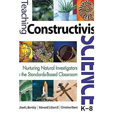 Teaching Constructivist Science: Nurturing Natural Investigators in the Standards-Based Classroom, New Book, (9781412925761)