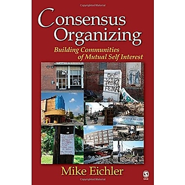 Consensus Organizing: Building Communities of Mutual Self Interest, New Book, (9781412926591)