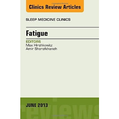 Fatigue, An Issue of Sleep Medicine Clinics, 1e (The Clinics: Internal Medicine)