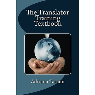 The Translator Training Textbook: Translation Best Practices, Resources & Expert Interviews, New Book, (9781461120933)