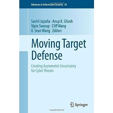 Moving Target Defense: Creating Asymmetric Uncertainty for Cyber Threats, New Book, (9781461409762)