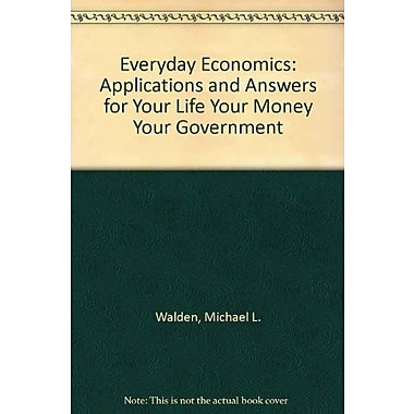 Everyday Economics: Applications and Answers for Your Life, Your Money, Your Government, New Book, (9781465202581)