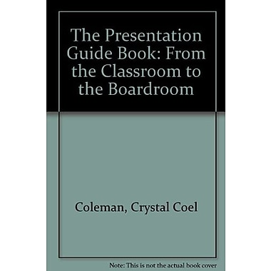 THE Presentation Guide Book: From the Classroom to the Boardroom, New Book, (9781465205377)