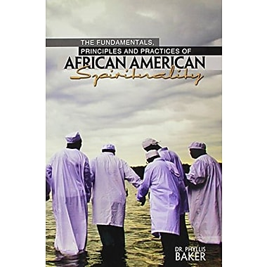 The Fundamentals, Principles AND Practices of African American Spirituality, New Book, (9781465212948)
