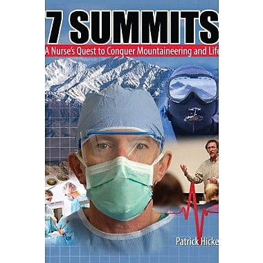 7 Summits: A Nurse's Quest to Conquer Mountaineering and Life, New Book, (9781465220813)