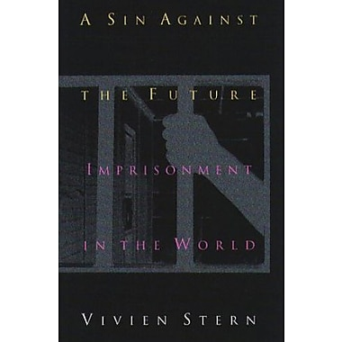 A Sin Against The Future: Imprisonment in the World, New Book, (9781555533618)