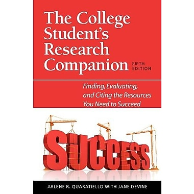 The College Student's Research Companion: Finding, Evaluating, and Citing the Resources You Need to Succeed, Fifth Edition