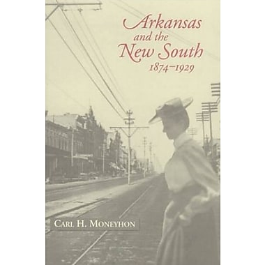 Arkansas and the New South 1874-1929 (Histories of Arkansas), New Book, (9781557284907)