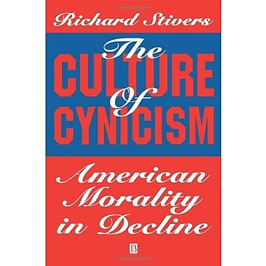 The Culture of Cynicism: American Morality in Decline